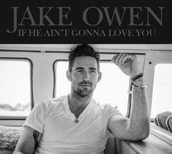 Jake Owen if he ain't gonna love you 350