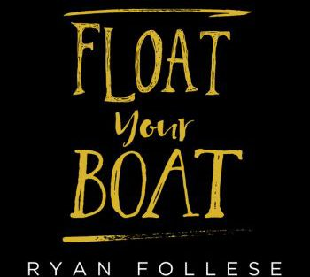 Ryan Follese float your boat 1 350