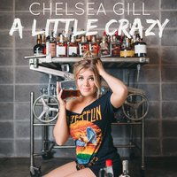 Chelsea Gill a little crazy