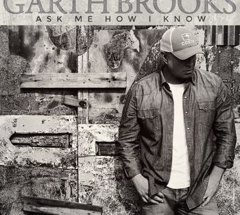 garth-brooks-ask-me-how-i-know-350